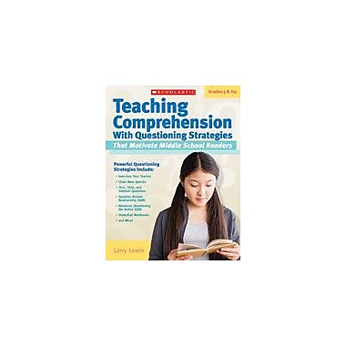 Scholastic Teaching Comprehension With Questioning Strategies That Motivate Middle School Readers, Grade 5 - Grade 12 [eBook]