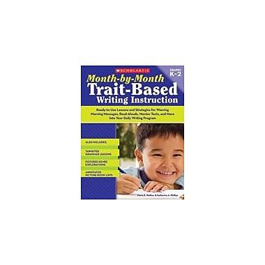 Scholastic Month-By-Month Trait-Based Writing Instruction Reading & Writing Workbook, Kindergarten - Grade 2 [Enhanced eBook]