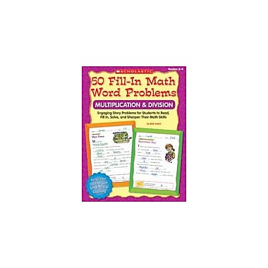 Scholastic 50 Fill-In Math Word Problems: Multiplication and Division Math Workbook, Grade 2 - Grade 4 [Enhanced eBook]
