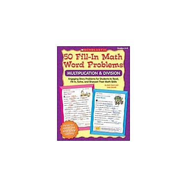 Scholastic 50 Fill-In Math Word Problems: Multiplication and Division Math Workbook, Grade 4 - Grade 6 [eBook]