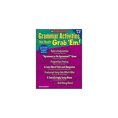 Scholastic Grammar Activities That Really Grab 'Em!: Grades 6-8 Grammar Workbook, Grade 6 - Grade 8 [eBook]