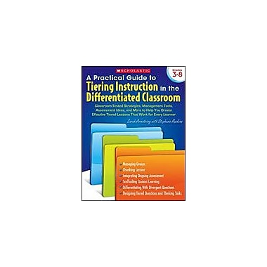Scholastic A Practical Guide To Tiering Instruction In the Differentiated Classroom, Grade 3 - Grade 8 [Enhanced eBook]