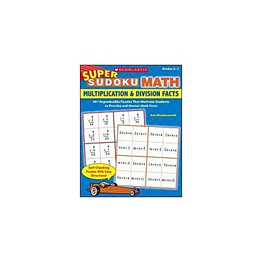 Scholastic Super Sudoku Math: Multiplication & Division Facts Puzzles Workbook, Grade 3 - Grade 5 [eBook]