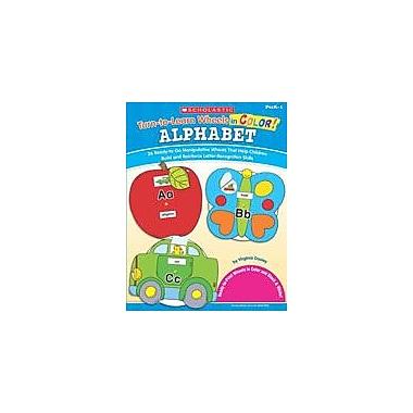 Scholastic Turn-To-Learn Wheels In Color: Alphabet Reading & Writing Workbook, Preschool - Grade 1 [eBook]