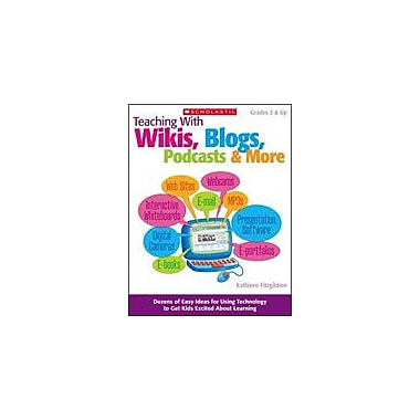 Scholastic Teaching With Wikis, Blogs, Podcasts & More Computers Workbook, Grade 3 - Grade 12 [Enhanced eBook]