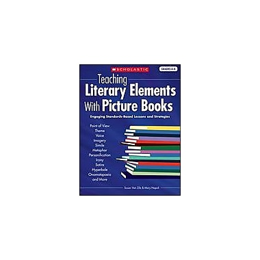 Scholastic Teaching Literary Elements With Picture Books Language Arts Workbook, Grade 4 - Grade 8 [Enhanced eBook]