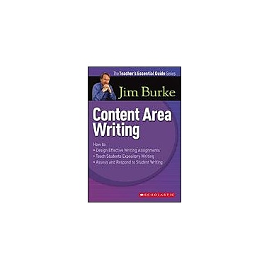 Scholastic The Teacher's Essential Guide Series: Content Area Writing Reading & Writing Workbook, Grade 6 - Grade 12 [eBook]