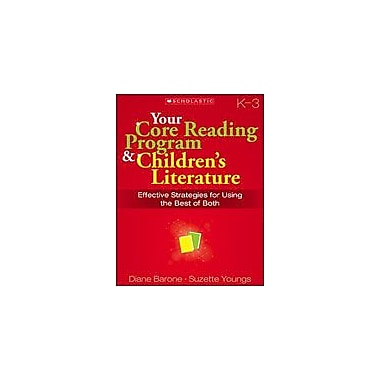 Scholastic Your Core Reading Program and Children's Literature: Grades K-3, Kindergarten - Grade 3 [eBook]