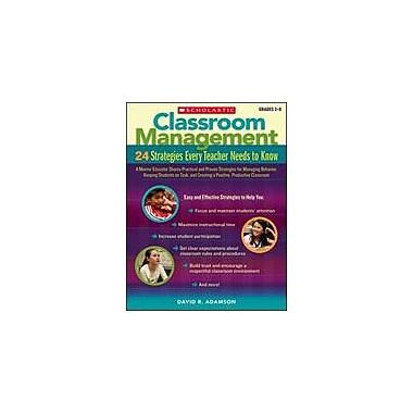 Scholastic Classroom Management: 24 Strategies Every Teacher Needs To Know, Grade 3 - Grade 8 [Enhanced eBook]