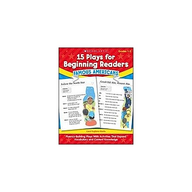 Scholastic 15 Plays for Beginning Readers: Famous Americans Reading & Writing Workbook, Grade 1 - Grade 2 [Enhanced eBook]