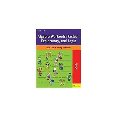 Teaching and Learning Company Algebra Workouts: Factual, Exploratory, and Logic Math Workbook, Grade 6 - Grade 8 [eBook]