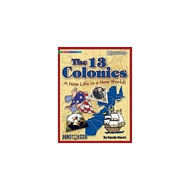 Gallopade International The 13 Colonies: A New Life In A New World! History Workbook, Grade 4 - Grade 12 [eBook]