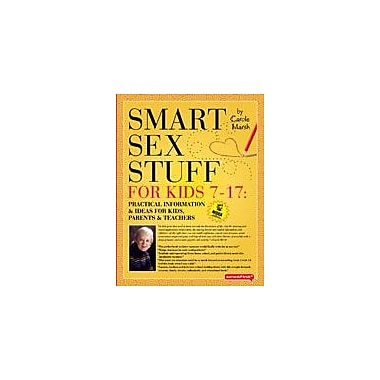 Smart Sex Stuff For Kids 7-17: A Book of Practical Information & Ideas For Kids, Parents, and Teachers [eBook]