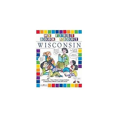 Gallopade International My First Book About Wisconsin! Social Studies Workbook, Kindergarten - Grade 4 [eBook]
