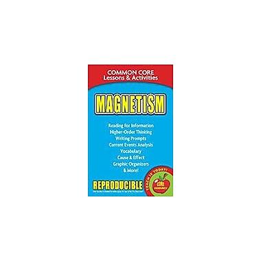 Gallopade International Magnetism, Common Core Lessons & Activities Workbook, Grade 3 - Grade 8 [eBook]