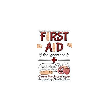 First Aid For Ignorance: How to Survive Getting An Education and Stay Off Financial Life Support! [eBook]