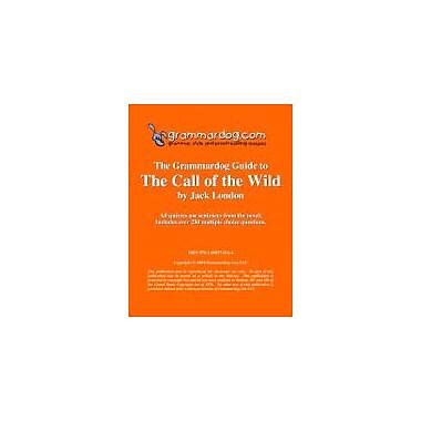 Grammardog.com Grammardog Guide to the Call of the Wild Grammar Workbook, Grade 6 - Grade 12 [eBook]