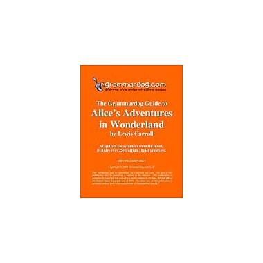 Grammardog.com Grammardog Guide to Alice's Adventures In Wonderland Grammar Workbook, Grade 6 - Grade 12 [eBook]