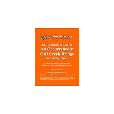 Grammardog.com Grammardog Guide to An Occurrence At Owl Creek Bridge Grammar Workbook, Grade 6 - Grade 12 [eBook]