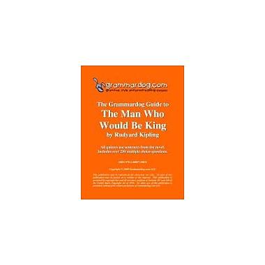 Grammardog.com Grammardog Guide to the Man Who Would Be King Grammar Workbook, Grade 6 - Grade 12 [eBook]