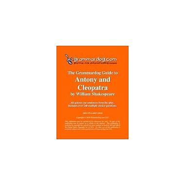 Grammardog.com Grammardog Guide to Antony & Cleopatra Grammar Workbook, Grade 6 - Grade 12 [eBook]