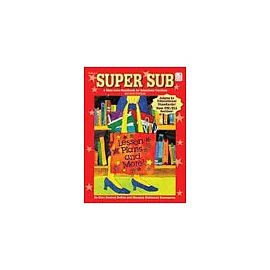 Good Year Books Super Sub: A Must-Have Handbook for Substitute Teachers Workbook, Kindergarten - Grade 6 [eBook]