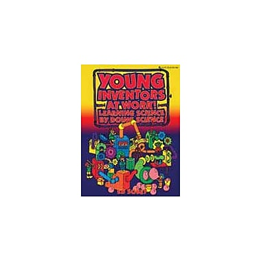 Good Year Books Young Inventors At Work! Learning Science by Doing Science Science Workbook, Grade 4 - Grade 8 [eBook]