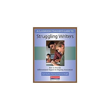 A Classroom Teacher's Guide to Struggling Writers: How to Provide Differentiated Support and Ongoing Assessment [eBook]