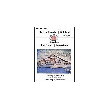 In The Hands of A Child The Story of Jamestown History Workbook, Kindergarten - Grade 12 [eBook]