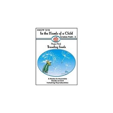In The Hands of A Child Traveling Seeds Science Workbook, Preschool - Grade 2 [eBook]