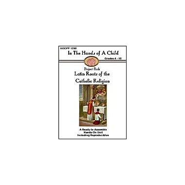 In The Hands of A Child Latin Roots of the Catholic Religion Other Workbook, Grade 4 - Grade 10 [eBook]