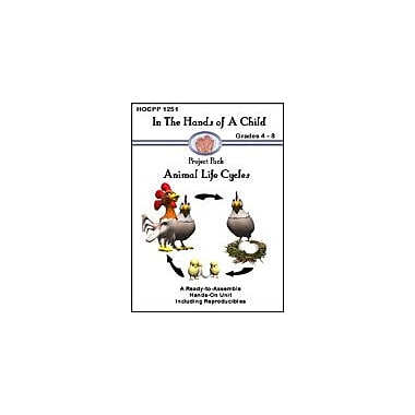 In The Hands of A Child Animal Life Cycles Science Workbook, Grade 4 - Grade 8 [eBook]