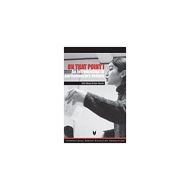 International Debate Education On That Point! Communication Skills Workbook, Grade 9 - Grade 12 [eBook]