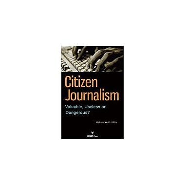 International Debate Education Citizen Journalism: Valuable, Useless, Or Dangerous? Workbook, Grade 9 - Grade 12 [eBook]