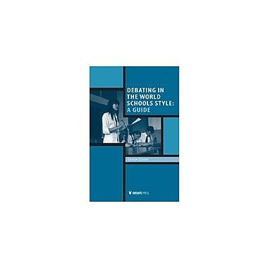 International Debate Education Debating In the World School's Style: A Guide Workbook, Grade 9 - Grade 12 [eBook]