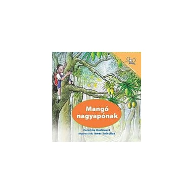 International Step by Step A Mango For Grandpa (Hungarian) Reading & Writing Workbook, Kindergarten - Grade 5 [eBook]