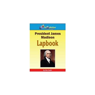 Knowledge Box Central President James Madison Lapbook History Workbook, Kindergarten - Grade 8 [eBook]