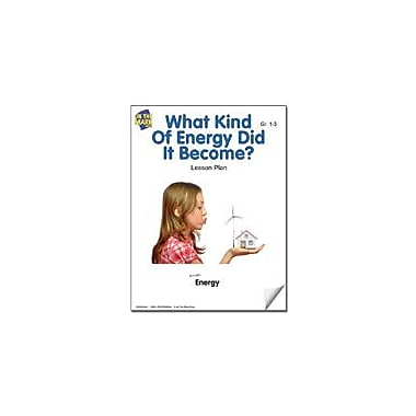 On The Mark Press What Kind of Energy Did It Become? Lesson Plan Science Workbook, Grade 1 - Grade 3 [eBook]
