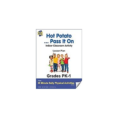 On The Mark Press Hot Potato.. Pass It On Lesson Plan Physical Education Workbook, Kindergarten - Grade 8 [eBook]
