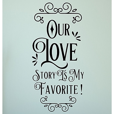 Enchantingly Elegant Our Love Story Is My Favorite Vinyl Wall Decal; 22' H x 47'' W