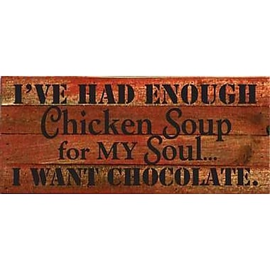 Artistic Reflections 'I've Had Enough Chicken Soup for My Soul ' Textual Art on Wood