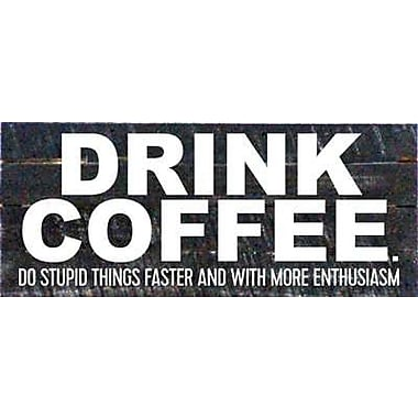Artistic Reflections 'Drink Coffee. Do Stupid Things Faster' Textual Art on Dark Wood