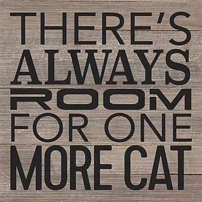 Artistic Reflections 'There's Always Room for One More Cat.' Textual Art on Wood in Gray