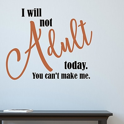 Enchantingly Elegant I Will Not Adult Today You Can't Make Me Letters Words Wall Decal