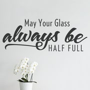 Wallums Wall Decor May Your Glass Always Be Half Full Wall Decal; Black