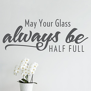 Wallums Wall Decor May Your Glass Always Be Half Full Wall Decal; Dark Gray