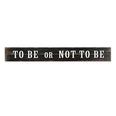 Plaque murale en bois avec inscription To Be Or Not To Be, 59,25 x 1 x 8 po (9044-PX0280-00)