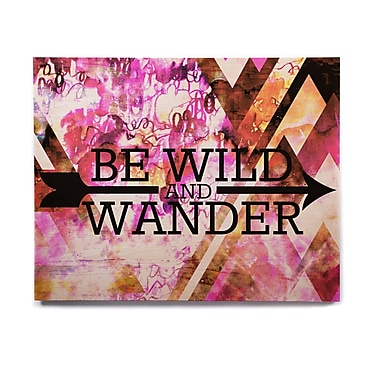 East Urban Home 'Be Wild and Wander' Graphic Art Print on Wood; 16'' H x 20'' W x 1'' D
