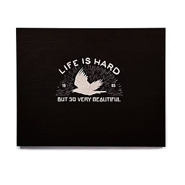 East Urban Home Typography 'Life Is Hard' Graphic Art Print on Wood; 20'' H x 24'' W x 1'' D