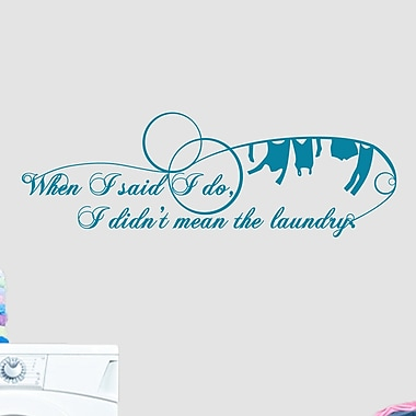 SweetumsWallDecals When I Said I Do I Didn't Mean The Laundry Wall Decal; Teal
